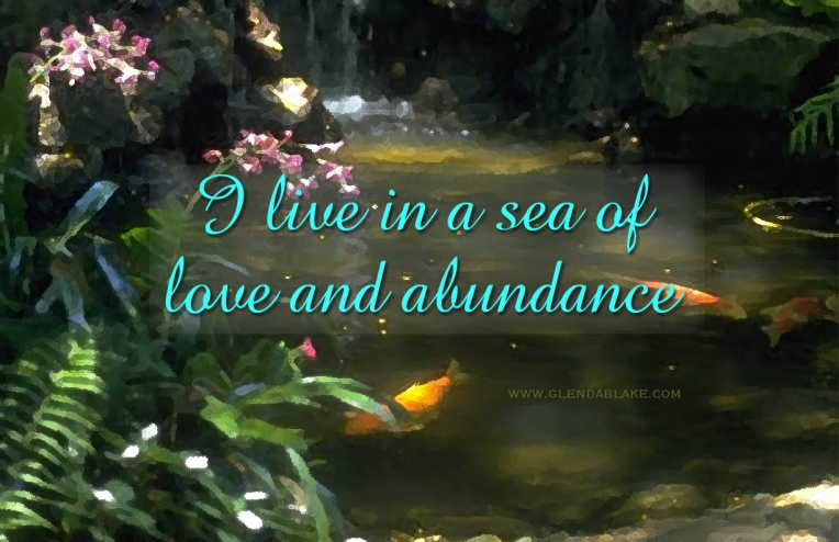 I live in a sea of love and abundance