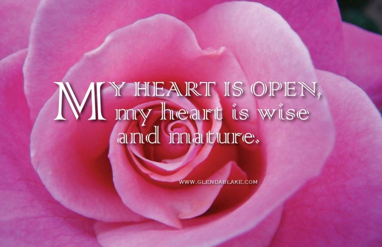My heart is open - my heart is wise and mature